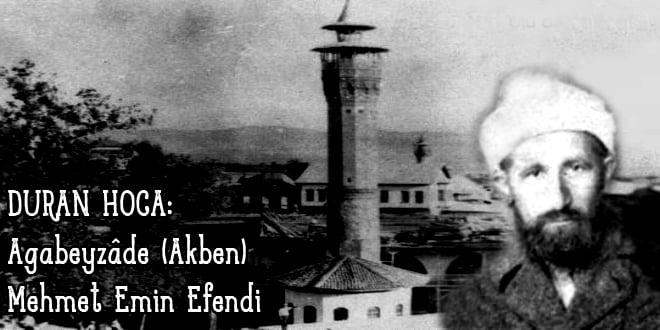 DURAN HOCA: Ağabeyzâde (Akben) Mehmet Emin Efendi