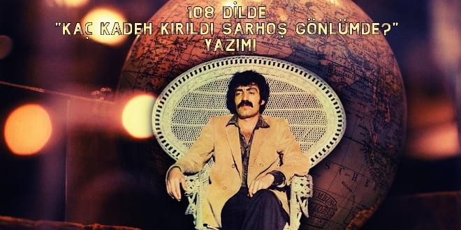 """108 Dilde """"Kaç Kadeh Kırıldı Sarhoş Gönlümde?"""" Yazımı"""